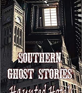 Introducing Southern Ghost Stories: Haunted Hotels